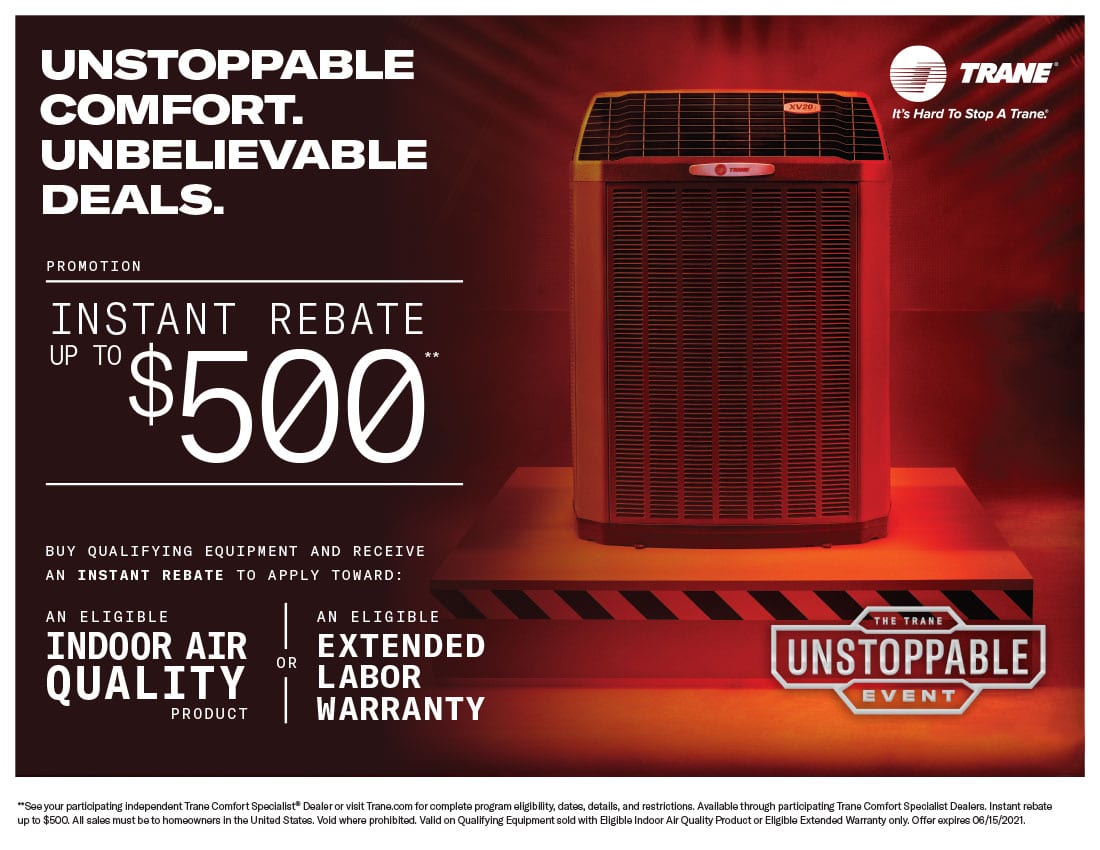 Trane Spring 2021 | Instant Rebate up to $500 to apply toward an eligible Indoor Air Quality product or an eligible extended labor warranty when you purchase qualifying equipment | Expires 6/16/21